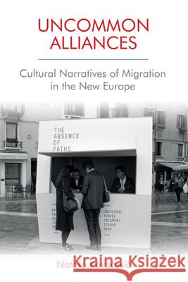 Uncommon Alliances: Cultural Narratives of Migration in the New Europe Natasa Kovacevic 9781474435895
