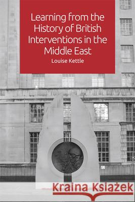 Learning from the History of British Interventions in the Middle East Louise Kettle   9781474437967