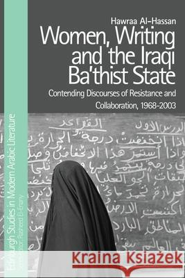 Women, Writing and the Iraqi State: Resistance and Collaboration Under the Ba'Th, 1968-2003 Hawraa Al-Hassan   9781474441759