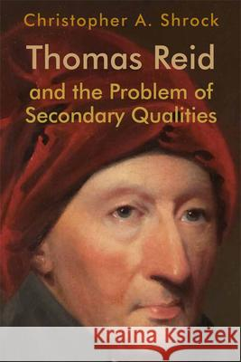 Thomas Reid and the Problem of Secondary Qualities Christopher A. Shrock 9781474452779