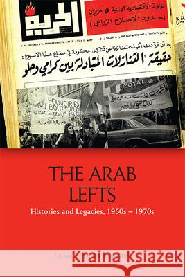 The Arab Lefts: Histories and Legacies, 1950s   1970s Laure Guirguis   9781474454230