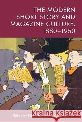The Modern Short Story and Magazine Culture, 1880-1950  9781474461085