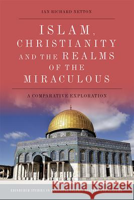 Islam, Christianity and the Realms of the Miraculous: A Comparative Exploration Ian Richard Netton   9781474474511