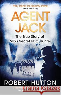 Agent Jack: The True Story of MI5's Secret Nazi Hunter Robert Hutton 9781474605137 Orion Publishing Co