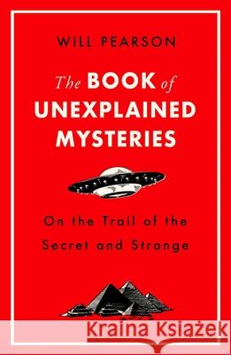 The Book of Unexplained Mysteries: On the Trail of the Secret and the Strange Will Pearson 9781474609517 George Weidenfeld & Nicholson