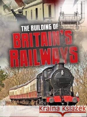 Building of Britain's Railways  Chambers, Catherine 9781474734233 Raintree Perspectives: Aspects of British His