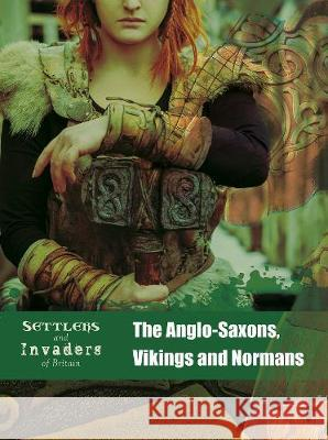 The Anglo-Saxons, Vikings and Normans Hubbard, Ben 9781474755047 Capstone Global Library Ltd
