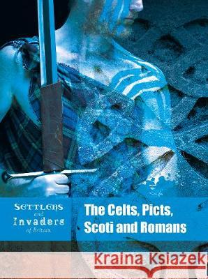 The Celts, Picts, Scoti and Romans Hubbard, Ben 9781474755054 Capstone Global Library Ltd