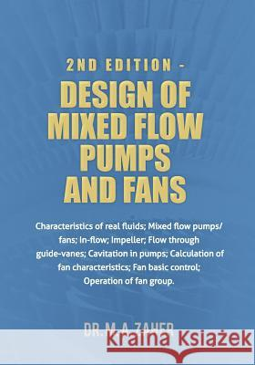2nd Edition - Design of Mixed-Flow Pumps and Fans: Characteristics of Real Fluids; Mixed Flow Pumps/Fans;in-Flow; Impeller; Flow Through Guide-Vanes; Dr M. a. Zaher 9781475003048