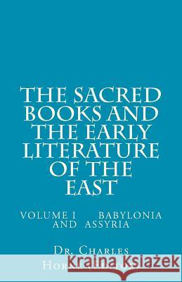 The Sacred Books and the Early Literature of the East: Volume I Babylonia and Assyria Charles F. Horn 9781475004779