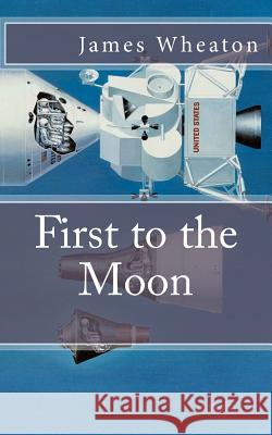 First to the Moon: A Brief History of U.S. / Russian Space Programs James K. Wheaton 9781475022728