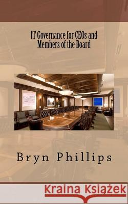 It Governance for Ceos and Members of the Board Bryn Tt Phillips 9781475035384