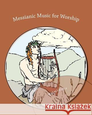 Messianic Music for Worship: Dedicated to Yeshua Hamashiach  9781475036985