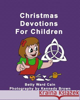 Christmas Devotions for Children Betty Ward Cain 9781475039108