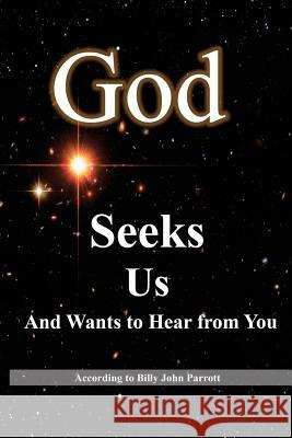 God Seeks Us: And Wants to Hear from You Billy John Parrott 9781475046649