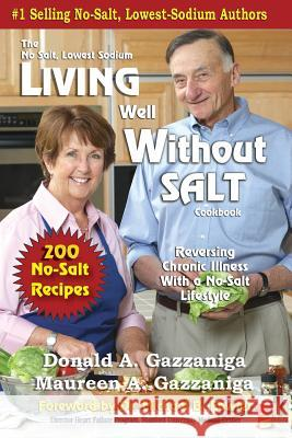 Living Well Without Salt: No Salt, Lowest Sodium Cookbook Series Donald A. Gazzaniga 9781475052145