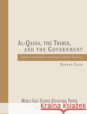Al-Qaida, the Tribes, and the Government: Lessons and Prospects for Iraq's Unstable Triangle Norman Cigar 9781475058703