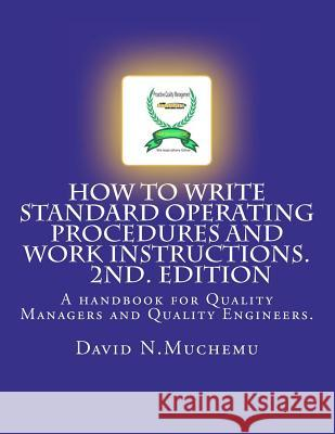 How to Write Standard Operating Procedures and Work Instructions.2nd Edition: A Handbook for Quality Managers and Quality Engineers. MR David N. Muchemu 9781475061345