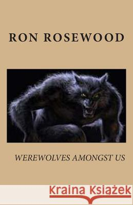 Werewolves Amongst Us Ron Rosewood 9781475066449