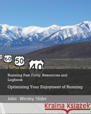 Running Past Forty: Resources and Logbook Dr John Wesley Slider 9781475071054