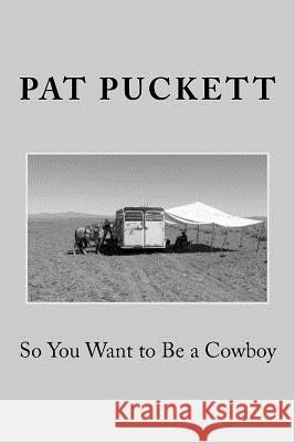 So You Want to Be a Cowboy Pat Puckett 9781475076240