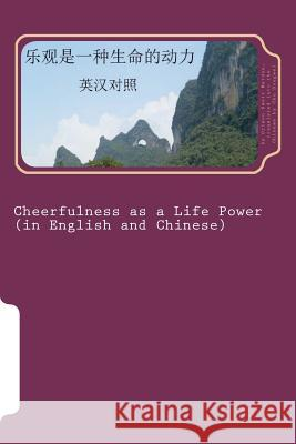 Cheerfulness as a Life Power: Bilingual Reading in English and Chinese MR Orison Swett Marden Dongwei Chu 9781475097382