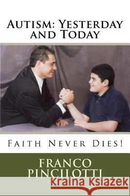 Autism: Yesterday and Today: Faith Never Dies Franco Pincilotti 9781475098358