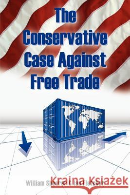 The Conservative Case Against Free Trade Ian Fletcher William Shearer 9781475098372