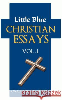 Little Blue Christian Essays (Vol. 1) Kwasi Yeboah-Afihene 9781475110029