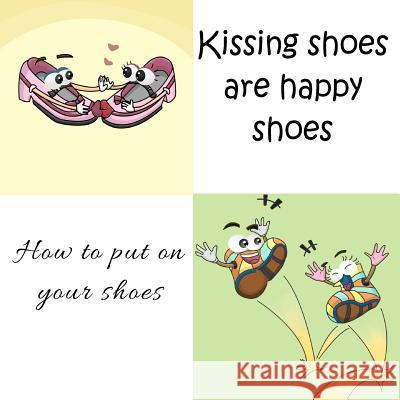 Kissing Shoes Are Happy Shoes - How to Put on Your Shoes Mary Angel 9781475118834