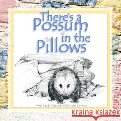 There's a Possum in the Pillows Charlotte Terhune Charlotte Terhune 9781475125733