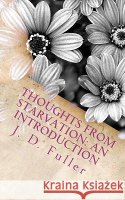 Thoughts from Starvation: An Introduction J. D. Fuller 9781475147841