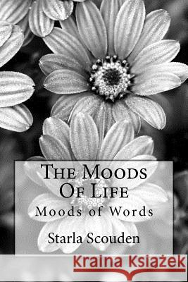 The Moods of Life: Moods of Words MS Starla Kay Scouden 9781475179781
