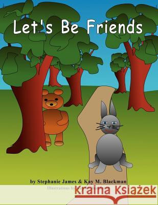 Let's Be Friends MS Stephanie a. James MS Kay M. Blackman 9781475201352 Createspace Independent Publishing Platform