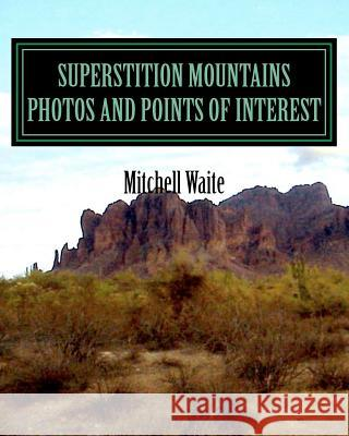 Superstition Mountains Photos and Points of Interest Maj Mitchell Waite 9781475214215