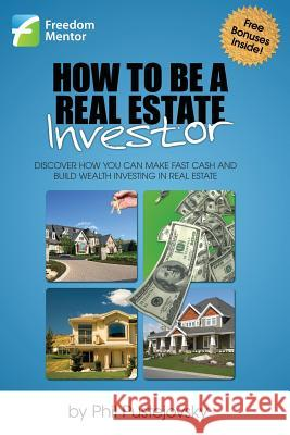 How to Be a Real Estate Investor Phil Pustejovsky 9781475235210
