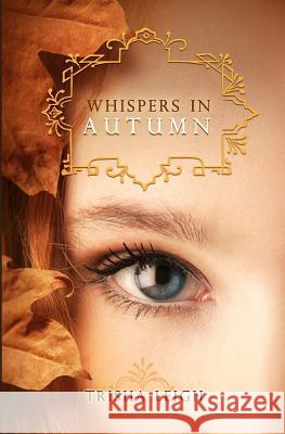 Whispers in Autumn: Book 1 of the Last Year Series Trisha Leigh 9781475235944