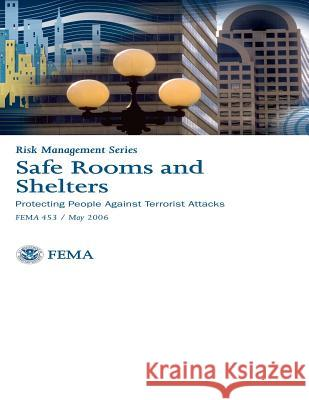 Safe Rooms and Shelters: Protecting People Against Terrorist Attacks: Risk Management Series - Fema 453 Federal Emergency Managemen Association 9781475277722