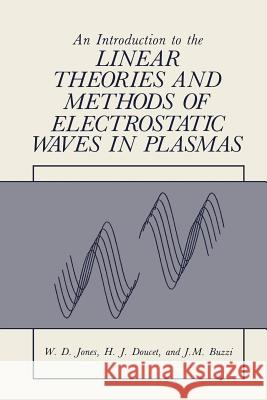An Introduction to the Linear Theories and Methods of Electrostatic Waves in Plasmas William, Jr. Jones 9781475702132 Springer