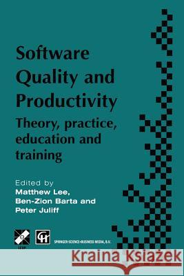Software Quality and Productivity: Theory, Practice, Education and Training M. Lee Ben-Zion Barta Peter Juliff 9781475765441