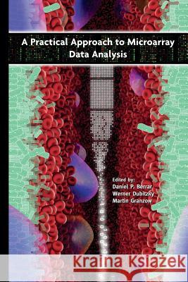 A Practical Approach to Microarray Data Analysis Daniel P. Berrar Werner Dubitzky Martin Granzow 9781475778090 Springer