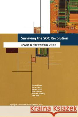 Surviving the Soc Revolution: A Guide to Platform-Based Design Henry Chang L. R. Cooke Merrill Hunt 9781475782899 Springer