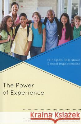 The Power of Experience : Principals Talk about School Improvement Linda K. Wagner 9781475800180
