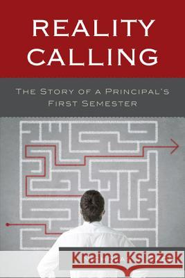 Reality Calling: The Story of a Principal's First Semester Nicholas J. Pace 9781475800470