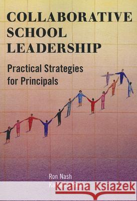 Collaborative School Leadership : Practical Strategies for Principals Ron Nash Kathleen Hwang 9781475800586