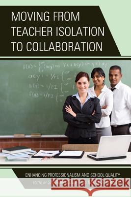 Moving from Teacher Isolation to Collaboration: Enhancing Professionalism and School Quality Sharon Conley Bruce S. Cooper 9781475802702