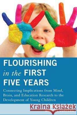 Flourishing in the First Five Years: Connecting Implications from Mind, Brain, and Education Research to the Development of Young Children Donna Wilson Marcus Conyers 9781475803181