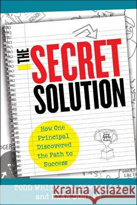 The Secret Solution: How One Principal Discovered the Path to Success Todd Whitaker Sam Miller Ryan Donlan 9781475806137