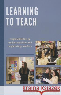Learning to Teach: Responsibilities of Student Teachers and Cooperating Teachers Carley Meyer Schweinberg 9781475820317