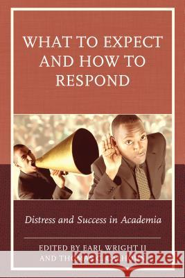 What to Expect and How to Respond: Distress and Success in Academia Earl II Wright Thomas C. Calhoun 9781475827453